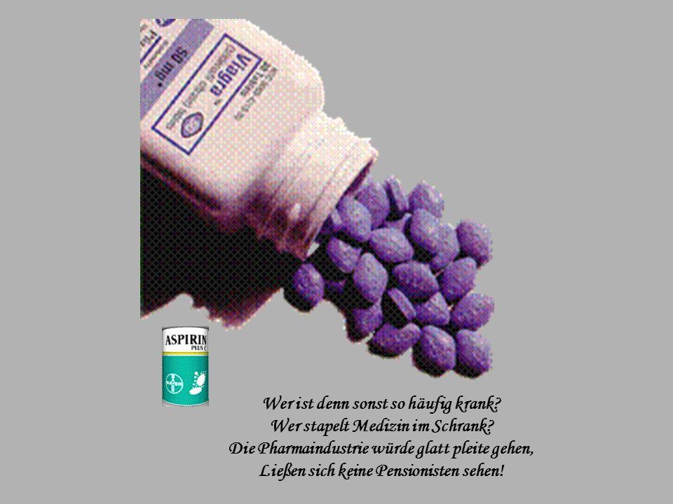Wer ist denn sonst so häufig krank Wer stapelt Medizin im Schrank