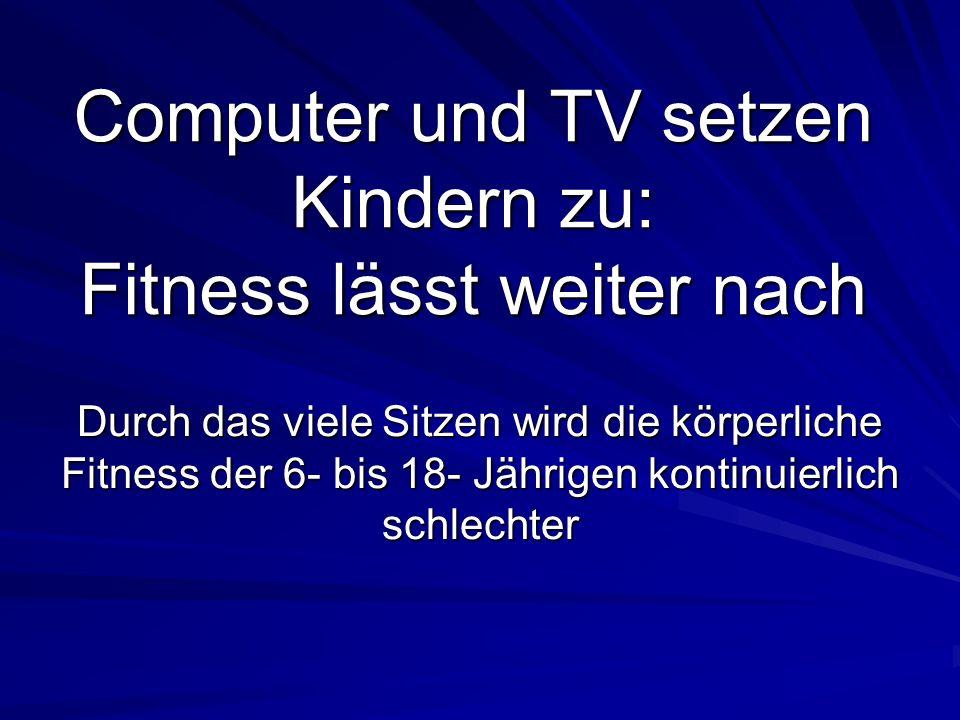 Computer und TV setzen Kindern zu: Fitness lässt weiter nach