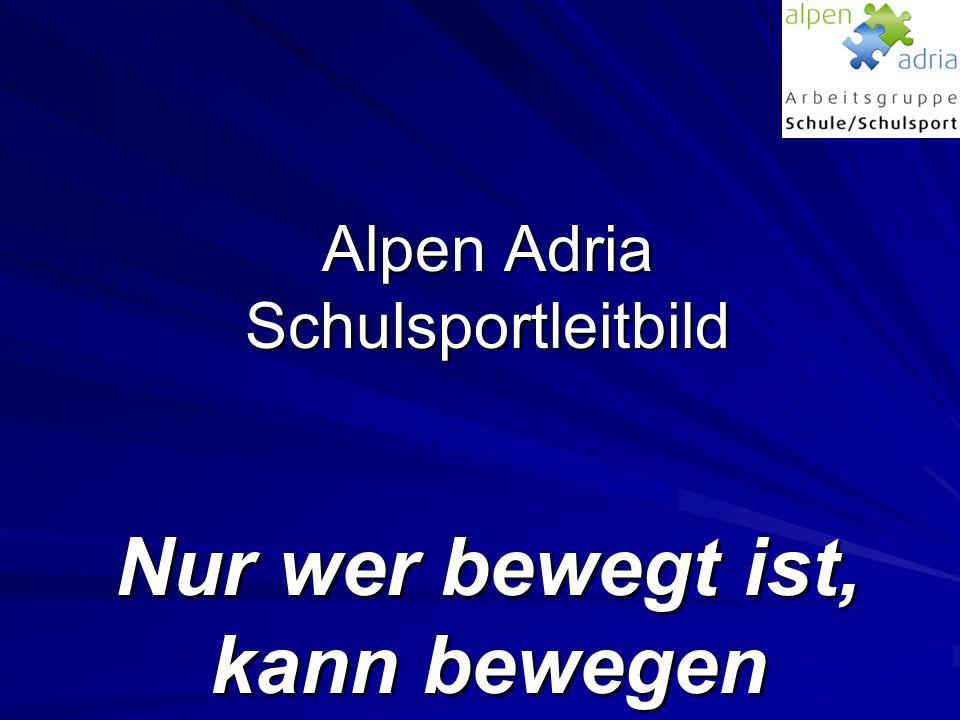Alpen Adria Schulsportleitbild Nur wer bewegt ist, kann bewegen