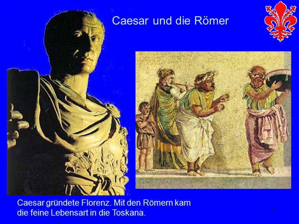 Caesar und die Römer Caesar gründete Florenz. Mit den Römern kam