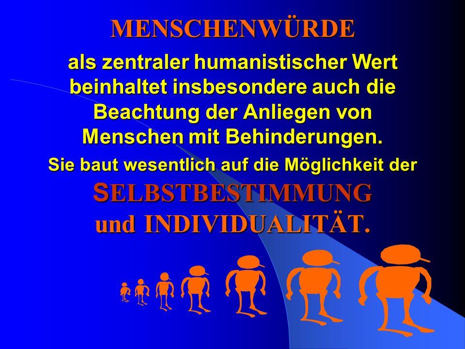 MENSCHENWÜRDE als zentraler humanistischer Wert beinhaltet insbesondere auch die Beachtung der Anliegen von Menschen mit Behinderungen.