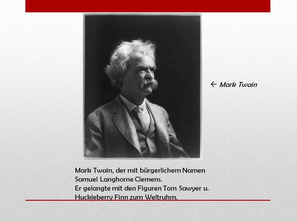  Mark Twain Mark Twain, der mit bürgerlichem Namen Samuel Langhorne Clemens. Er gelangte mit den Figuren Tom Sawyer u.