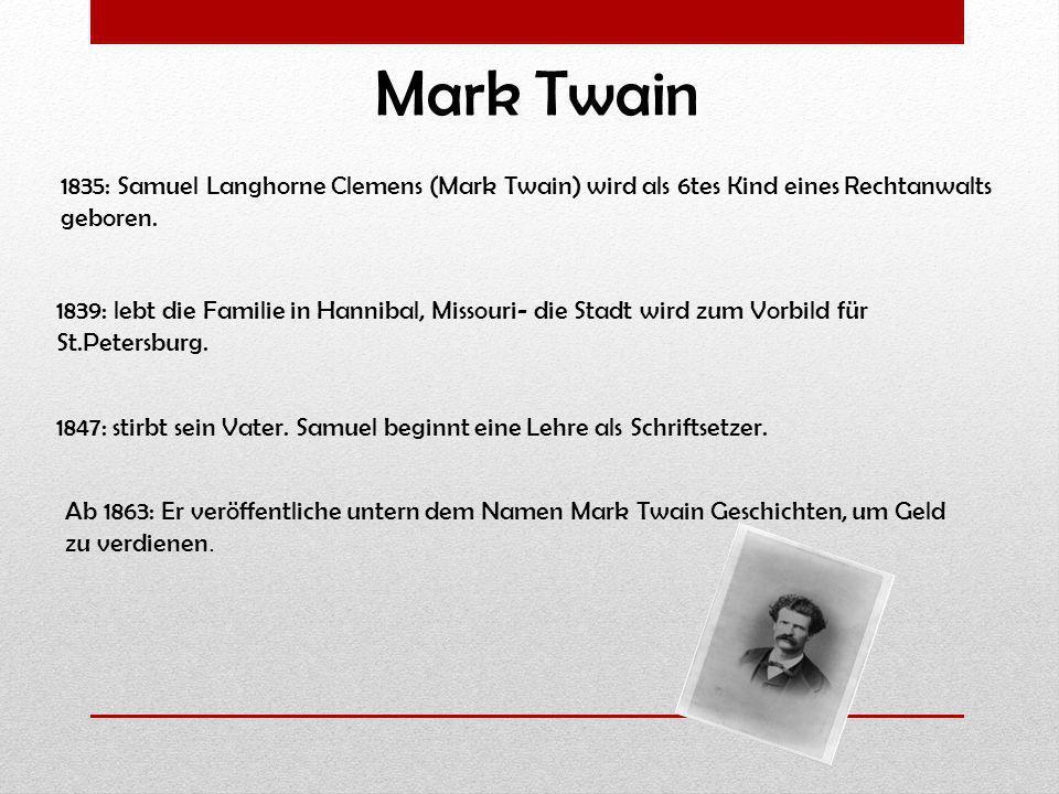 Mark Twain 1835: Samuel Langhorne Clemens (Mark Twain) wird als 6tes Kind eines Rechtanwalts geboren.