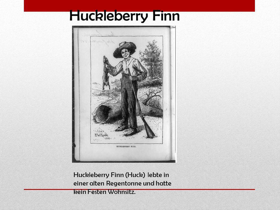 Huckleberry Finn Huckleberry Finn (Huck) lebte in einer alten Regentonne und hatte kein Festen Wohnsitz.