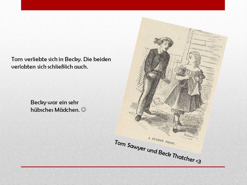 Tom verliebte sich in Becky. Die beiden verlobten sich schließlich auch.
