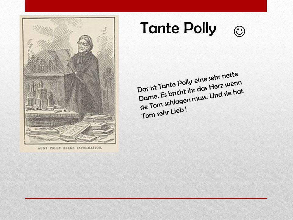  Tante Polly. Das ist Tante Polly eine sehr nette Dame.