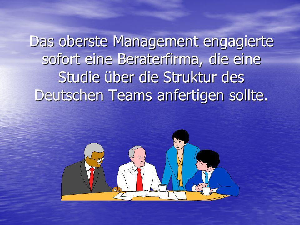 Das oberste Management engagierte sofort eine Beraterfirma, die eine Studie über die Struktur des Deutschen Teams anfertigen sollte.