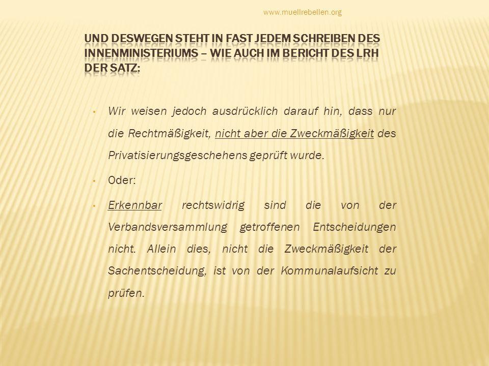 www.muellrebellen.org Und deswegen steht in fast jedem Schreiben des InnenMinisteriums – wie auch im bericht des LRH der Satz: