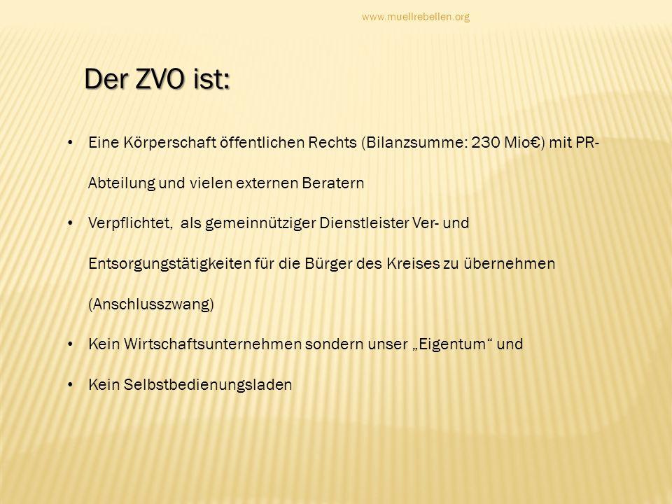 www.muellrebellen.orgDer ZVO ist: Eine Körperschaft öffentlichen Rechts (Bilanzsumme: 230 Mio€) mit PR-Abteilung und vielen externen Beratern.