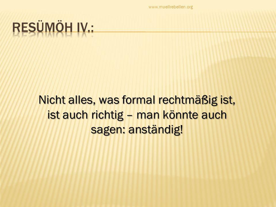 Resümöh IV.: Nicht alles, was formal rechtmäßig ist,