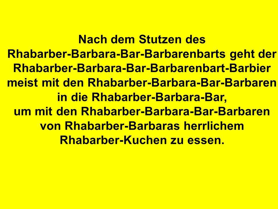 Rhabarber-Barbara-Bar-Barbarenbarts geht der
