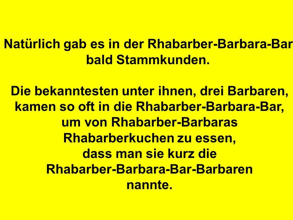 Natürlich gab es in der Rhabarber-Barbara-Bar bald Stammkunden.