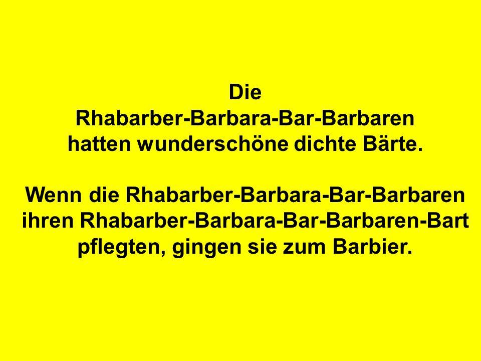 Rhabarber-Barbara-Bar-Barbaren hatten wunderschöne dichte Bärte.