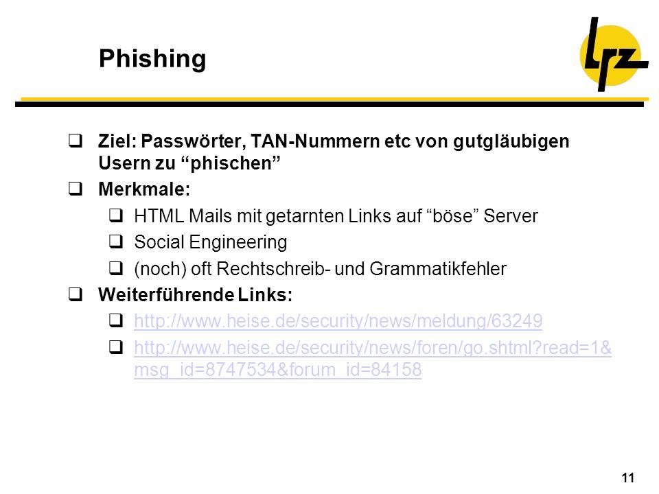 Phishing Ziel: Passwörter, TAN-Nummern etc von gutgläubigen Usern zu phischen Merkmale: HTML Mails mit getarnten Links auf böse Server.