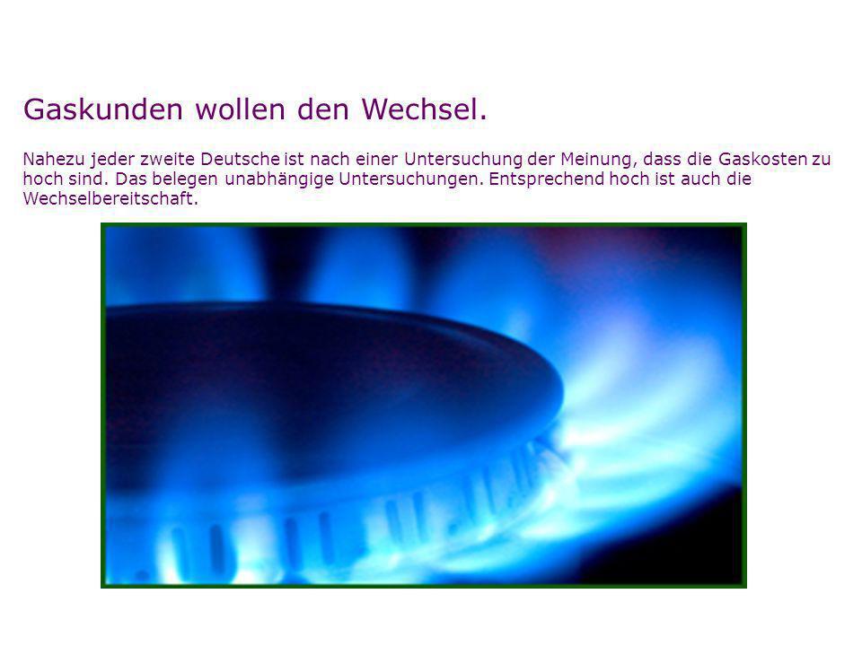 Gaskunden wollen den Wechsel.