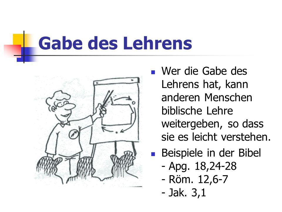 Gabe des LehrensWer die Gabe des Lehrens hat, kann anderen Menschen biblische Lehre weitergeben, so dass sie es leicht verstehen.