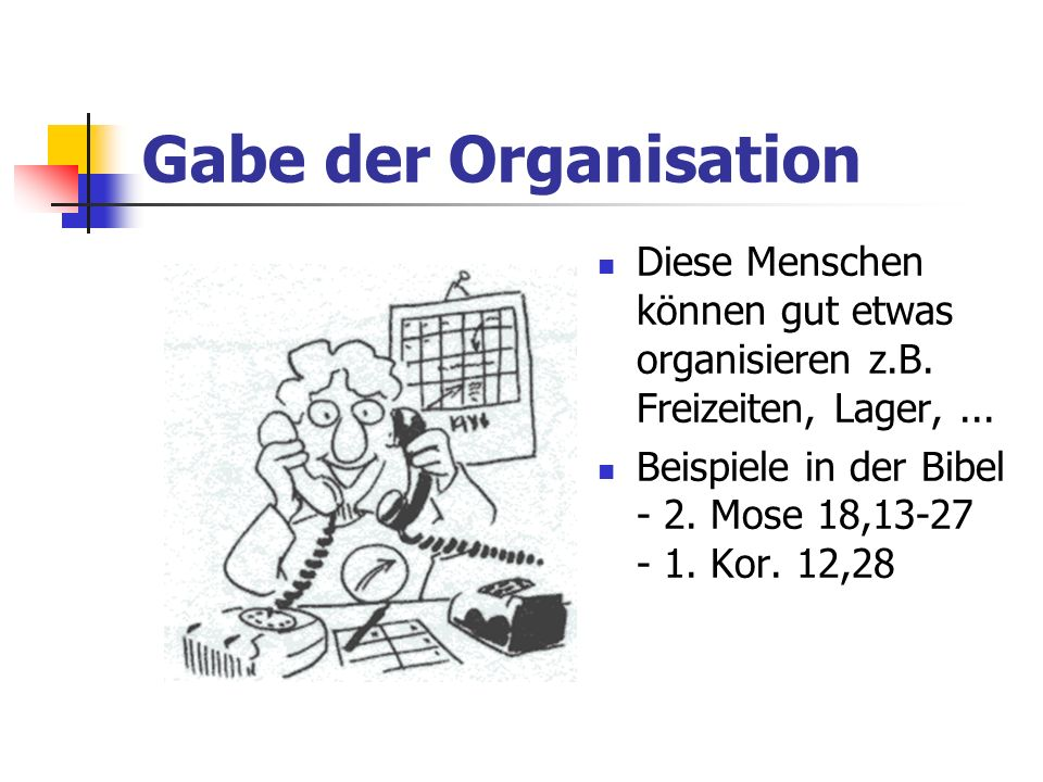Gabe der OrganisationDiese Menschen können gut etwas organisieren z.B. Freizeiten, Lager, ...