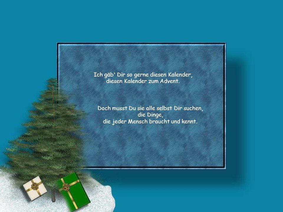 Ich gäb Dir so gerne diesen Kalender, diesen Kalender zum Advent.