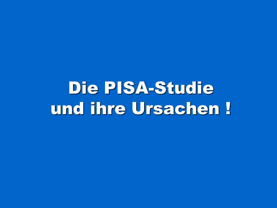 Die PISA-Studie und ihre Ursachen !
