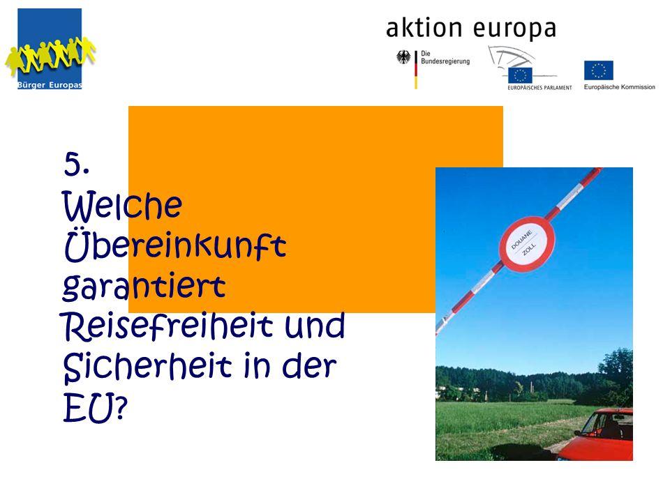 5. Welche Übereinkunft garantiert Reisefreiheit und Sicherheit in der EU