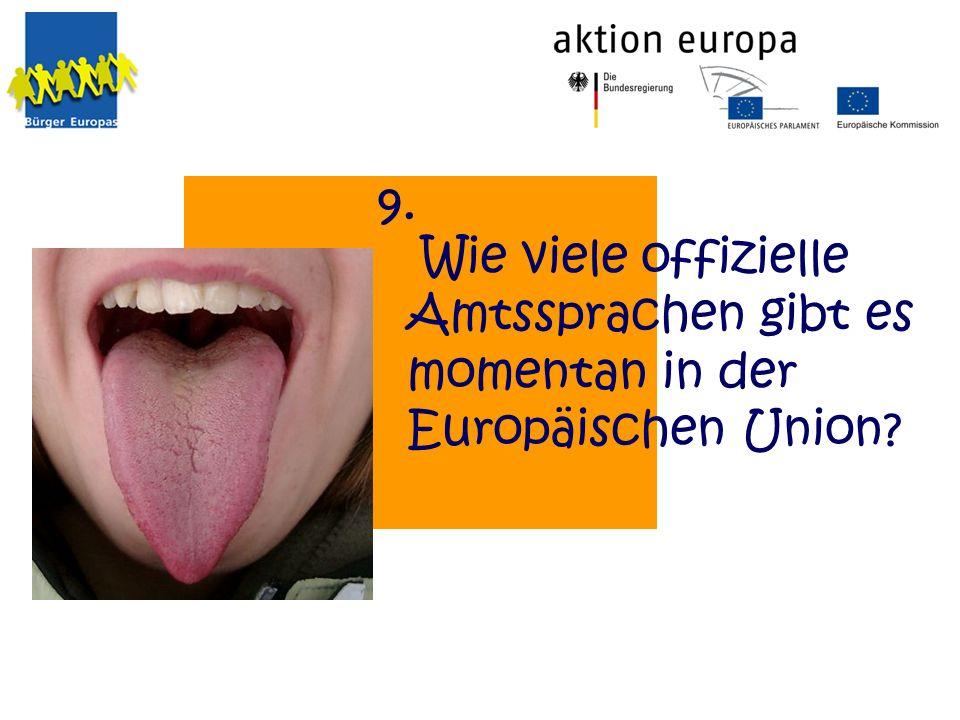 9. Wie viele offizielle Amtssprachen gibt es momentan in der Europäischen Union