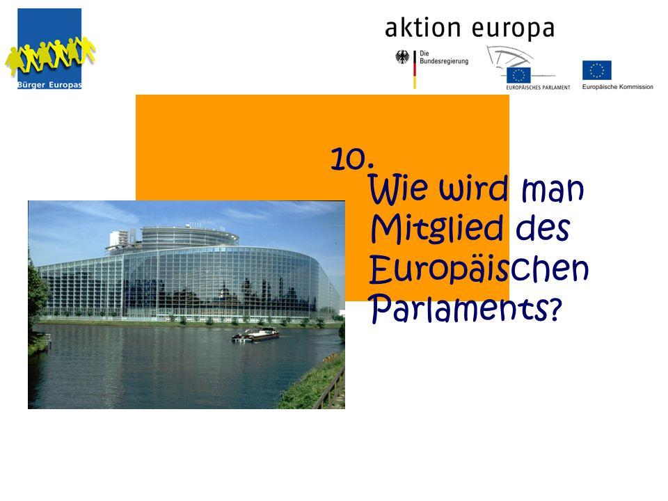 10. Wie wird man Mitglied des Europäischen Parlaments