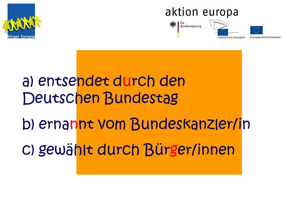 a) entsendet durch den Deutschen Bundestag