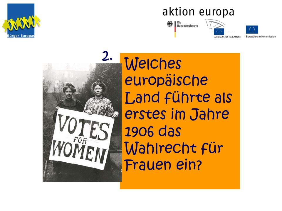 2. Welches europäische Land führte als erstes im Jahre 1906 das Wahlrecht für Frauen ein