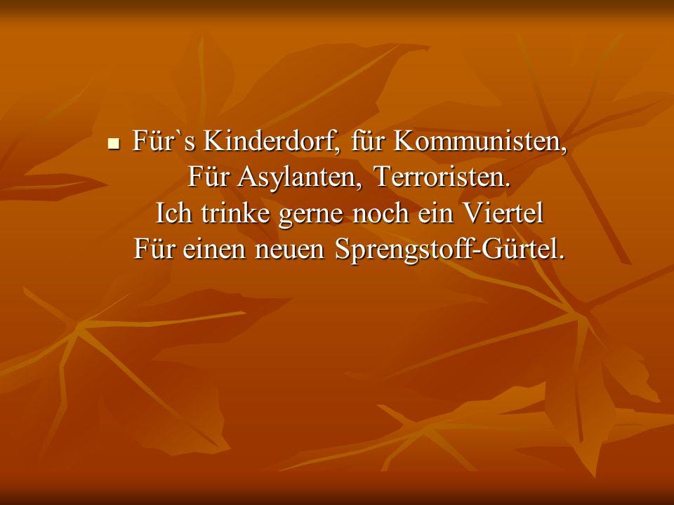 Für`s Kinderdorf, für Kommunisten, Für Asylanten, Terroristen
