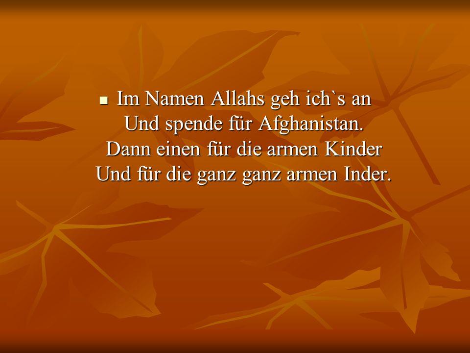 Im Namen Allahs geh ich`s an Und spende für Afghanistan