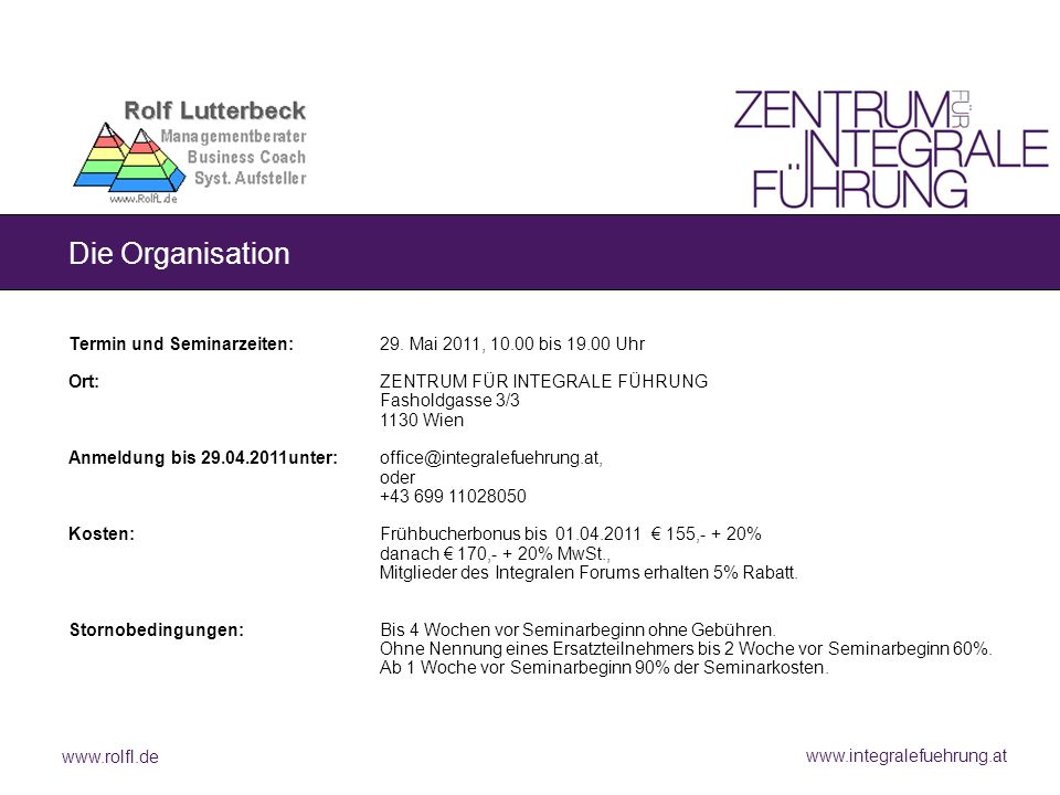 Die Organisation Termin und Seminarzeiten: 29. Mai 2011, 10.00 bis 19.00 Uhr. Ort: ZENTRUM FÜR INTEGRALE FÜHRUNG.