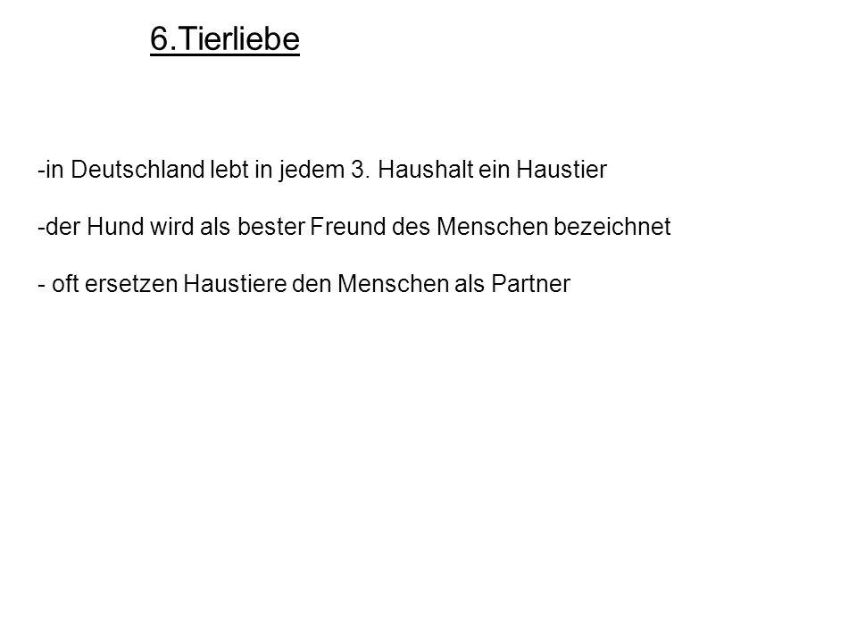 6.Tierliebe -in Deutschland lebt in jedem 3. Haushalt ein Haustier