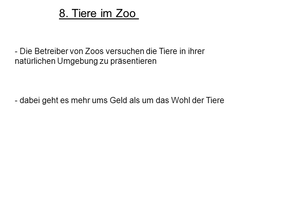 8. Tiere im Zoo - Die Betreiber von Zoos versuchen die Tiere in ihrer natürlichen Umgebung zu präsentieren.