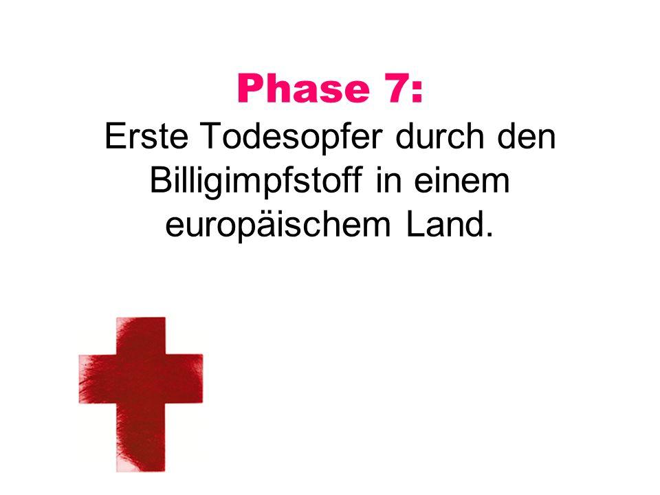 Phase 7: Erste Todesopfer durch den Billigimpfstoff in einem europäischem Land.
