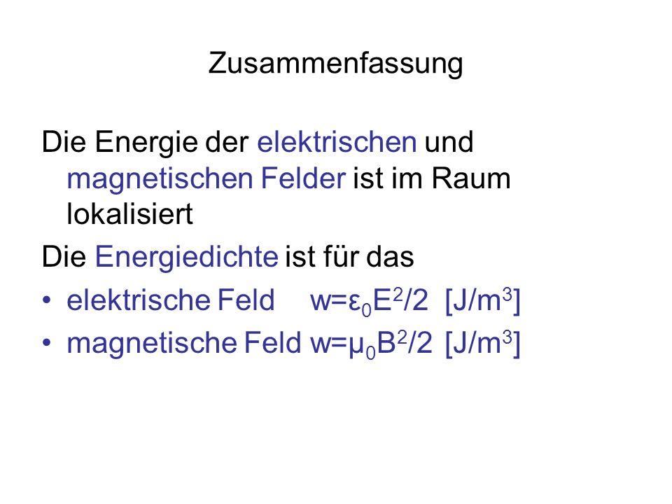 Zusammenfassung Die Energie der elektrischen und magnetischen Felder ist im Raum lokalisiert. Die Energiedichte ist für das.