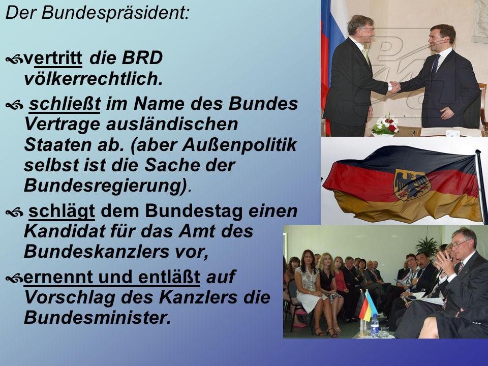 Der Bundespräsident:vertritt die BRD völkerrechtlich.