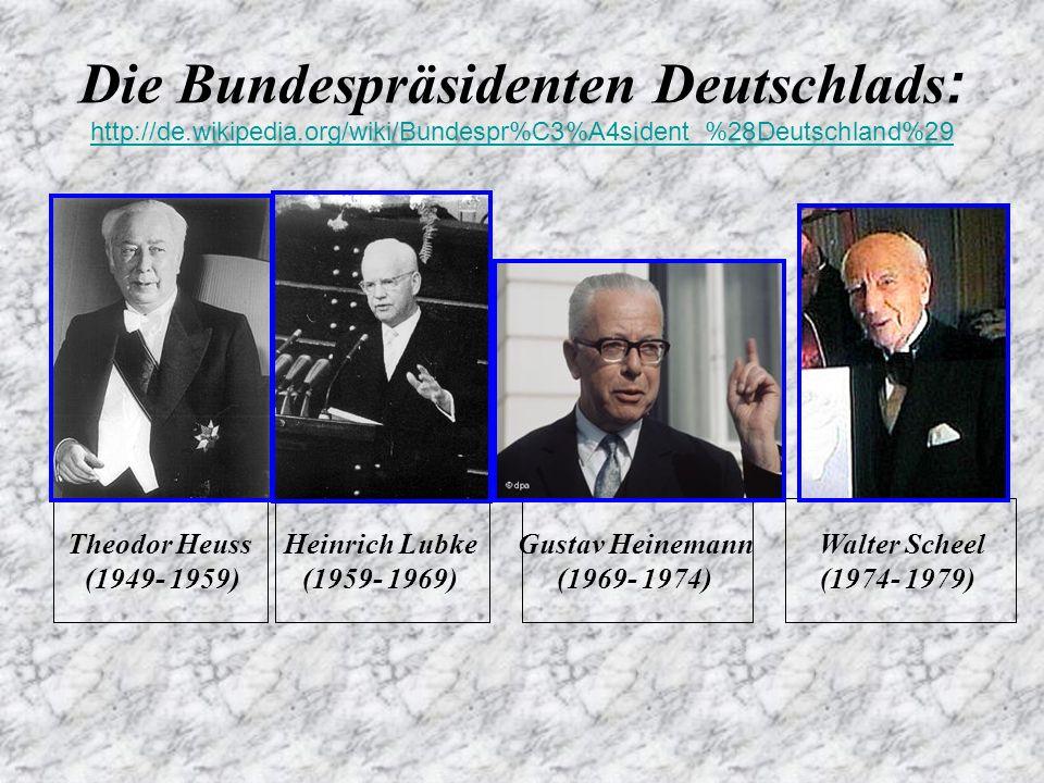 Die Bundespräsidenten Deutschlads: http://de. wikipedia
