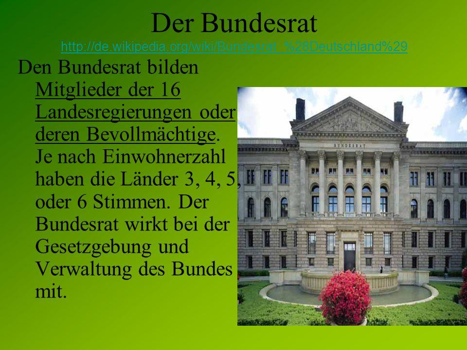 Der Bundesrat http://de.wikipedia.org/wiki/Bundesrat_%28Deutschland%29