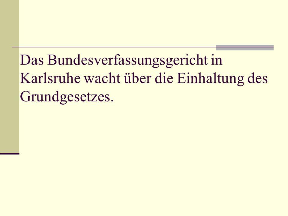 Das Bundesverfassungsgericht in Karlsruhe wacht über die Einhaltung des Grundgesetzes.