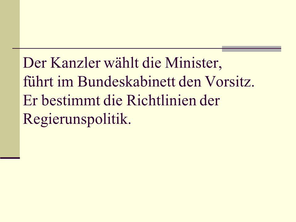 Der Kanzler wählt die Minister, führt im Bundeskabinett den Vorsitz