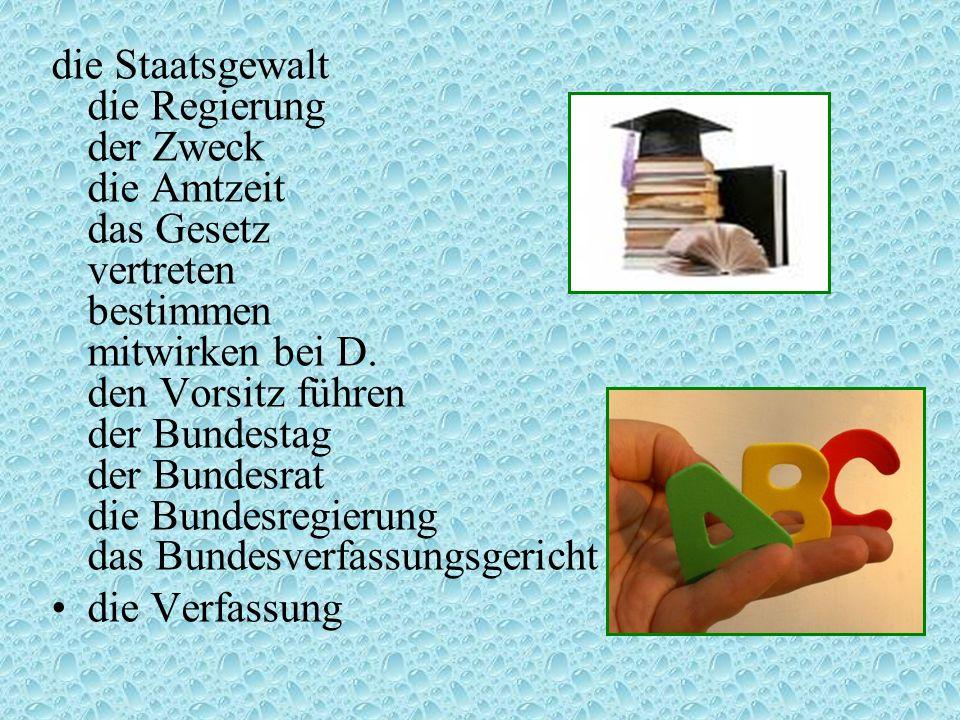 die Staatsgewalt die Regierung der Zweck die Amtzeit das Gesetz vertreten bestimmen mitwirken bei D. den Vorsitz führen der Bundestag der Bundesrat die Bundesregierung das Bundesverfassungsgericht