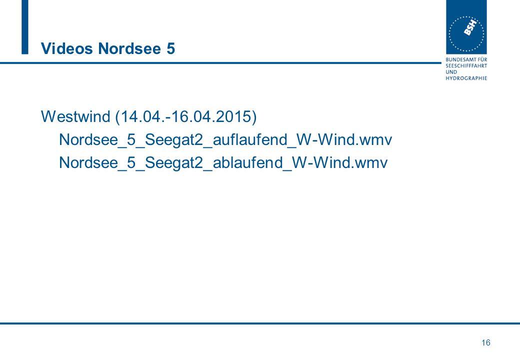 Videos Nordsee 5 Westwind (14.04.-16.04.2015) Nordsee_5_Seegat2_auflaufend_W-Wind.wmv Nordsee_5_Seegat2_ablaufend_W-Wind.wmv