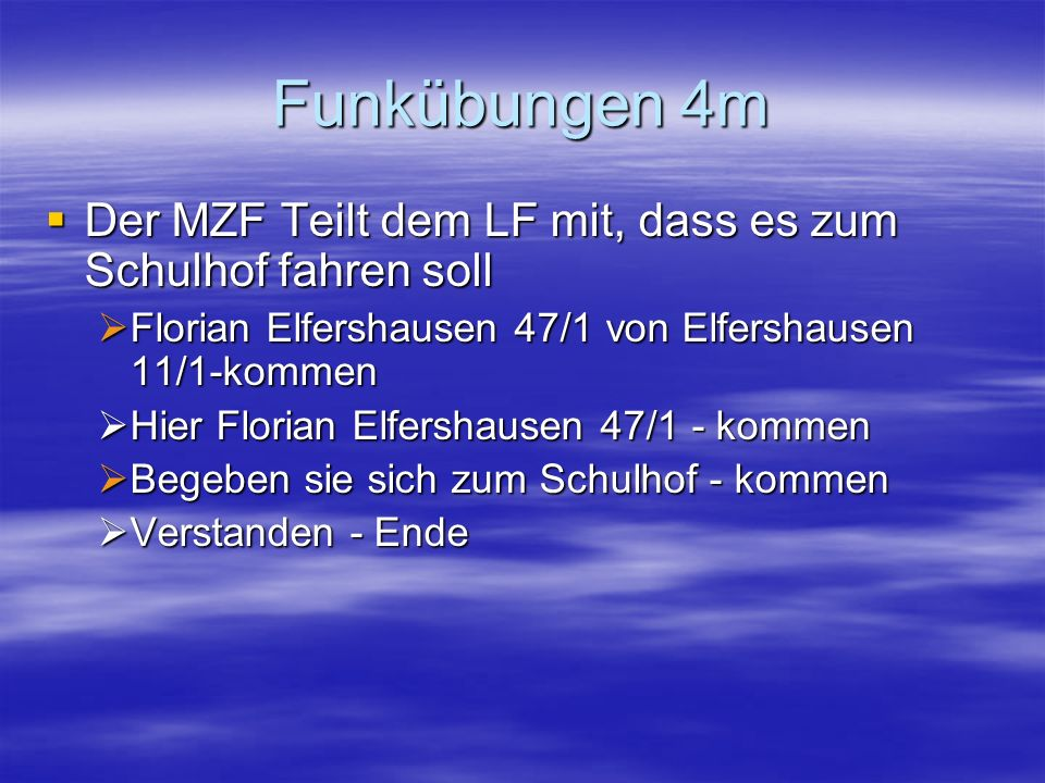 Funkübungen 4m Der MZF Teilt dem LF mit, dass es zum Schulhof fahren soll. Florian Elfershausen 47/1 von Elfershausen 11/1-kommen.