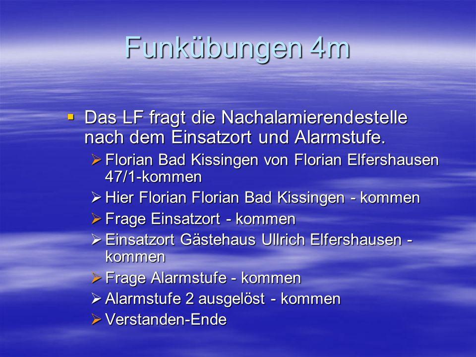 Funkübungen 4m Das LF fragt die Nachalamierendestelle nach dem Einsatzort und Alarmstufe. Florian Bad Kissingen von Florian Elfershausen 47/1-kommen.