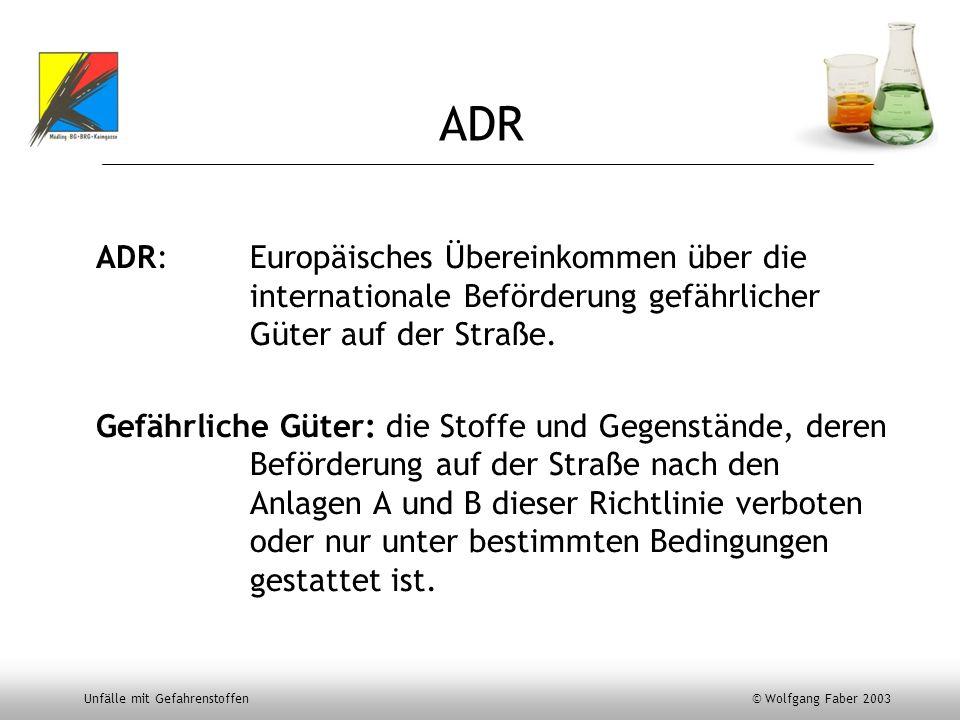 ADR ADR: Europäisches Übereinkommen über die internationale Beförderung gefährlicher Güter auf der Straße.