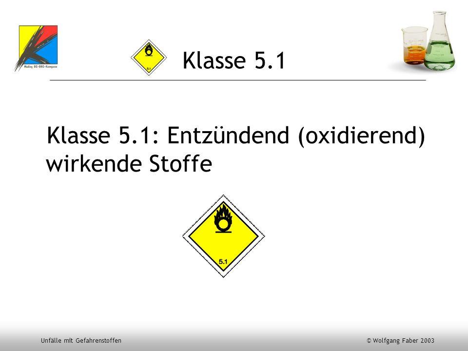 Klasse 5.1 Klasse 5.1: Entzündend (oxidierend) wirkende Stoffe