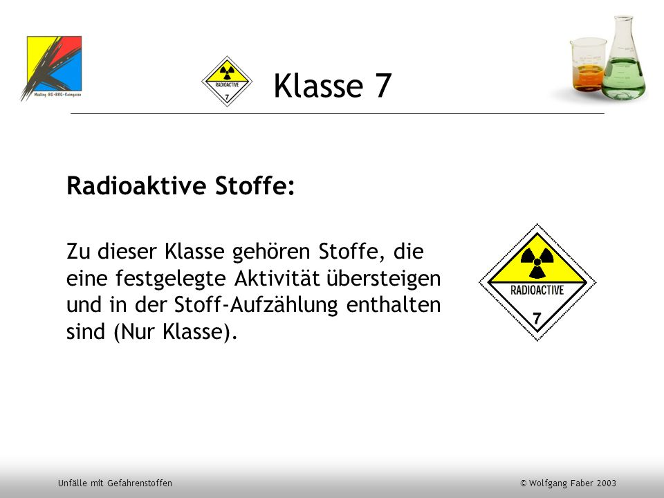 Klasse 7 Radioaktive Stoffe: Zu dieser Klasse gehören Stoffe, die