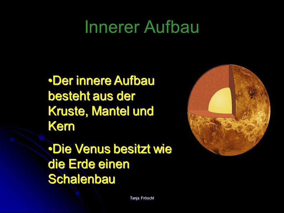 Innerer Aufbau Der innere Aufbau besteht aus der Kruste, Mantel und Kern. Die Venus besitzt wie die Erde einen Schalenbau.