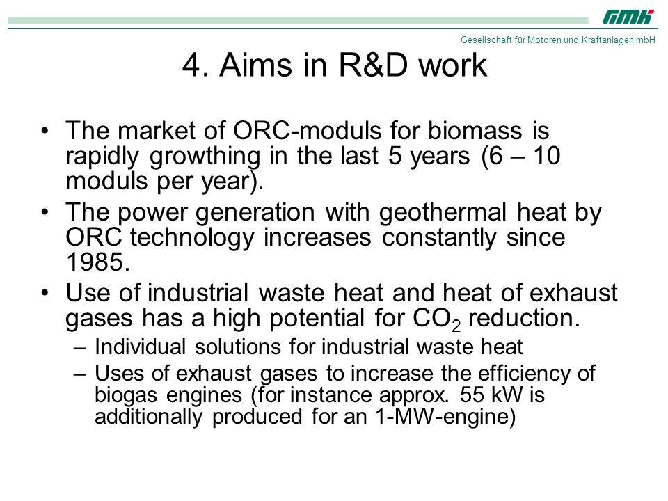 4. Aims in R&D work The market of ORC-moduls for biomass is rapidly growthing in the last 5 years (6 – 10 moduls per year).