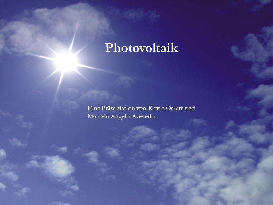 Photovoltaik Eine Präsentation von Kevin Oelert und Marcelo Angelo Azevedo .